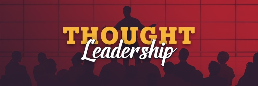 3 Ways Thought Leadership Helps Your Bottom Line